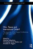 Abbenhuis, Barber, & Higgins: War, Peace and International Order? The Legacies of the Hague Conferences of 1899 and 1907