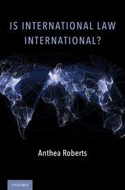 Is International Law International? Anthea Roberts and Foreword by Martti Koskenniemi