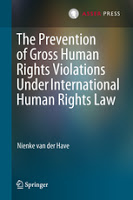 Van der Have: The Prevention of Gross Human Rights Violations Under International Human Rights Law